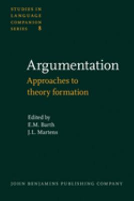 Argumentation: Approaches to Theory Formation: Containing the Contributions to the Groningen Conference on the Theory of Argumentatio 9789027230072