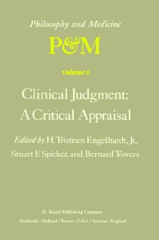 Clinical Judgment: A Critical Appraisal: Proceedings of the Fifth Trans-Disciplinary Symposium on Philosophy and Medicine Held at Los Angeles, Califor 9789027709523