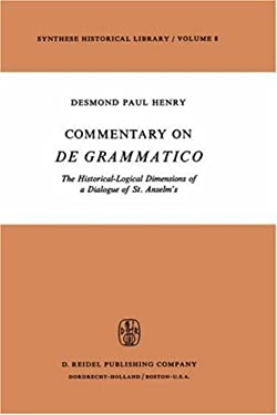Commentary on de Grammatico: The Historical-Logical Dimensions of a Dialogue of St. Anselm S 9789027703828