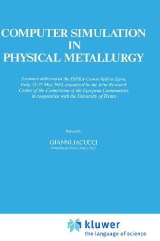 Computer Simulation in Physical Metallurgy: Lectures Delivered at the Ispra-Course Held at Ispra, Italy, May 21-25, 1984, Organized by the Joint Resea 9789027721921