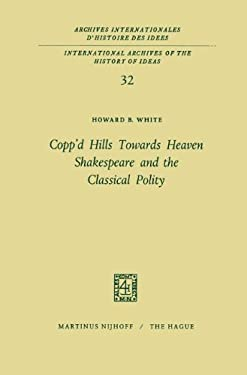 Copp D Hills Towards Heaven Shakespeare and the Classical Polity 9789024702503