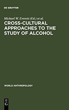 Cross-Cultural Approaches to the Study of Alcohol: An Interdisciplinary Perspective 9789027978097