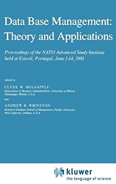 Data Base Management: Theory and Applications: Proceedings of the NATO Advanced Study Institute Held at Estoril, Portugal, June 1 14, 1981 9789027715166