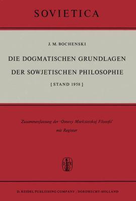 Die Dogmatischen Grundlagen Der Sowjetischen Philosophie (Stand 1058): Zusammenfassung Der Osnovy Marksistskoj Filosofii' Mit Register