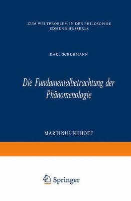Die Fundamentalbetrachtung Der Phc$nomenologie: Zum Weltproblem in Der Philosophie Edmund Husserls 9789024751211
