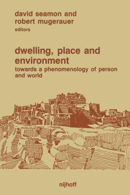 Dwelling, Place and Environment: Towards a Phenomenology of Person and World 9789024731923