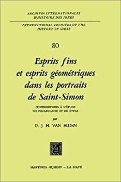 Esprits Fins Et Esprits G Om Triques Dans Les Portraits de Saint-Simon: Contributions L' Tude Du Vocabulaire Et Du Style - Elden, D. J. H. Van / Van Elden, D. J. H.