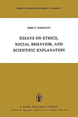 Essays on Ethics, Social Behaviour, and Scientific Explanation - Harsanyi, John C. / Harsanyi, J. C.