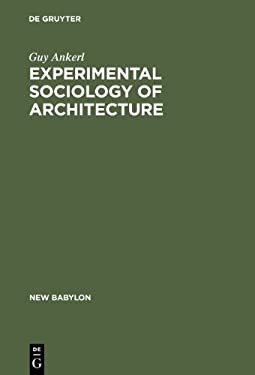 Experimental Sociology of Architecture: A Guide to Theory, Research and Literature 9789027932198