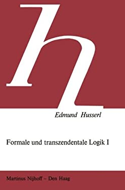 Formale Und Transzendentale Logik: Band I: Versuch Einer Kritik Der Logischen Vernunft 9789024719754