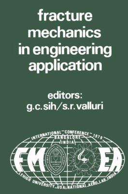 Proceedings of an International Conference on Fracture Mechanics in Engineering Application: Held at the National Aeronautical Laboratory Bangalore, I - Sih, G. C. / Valluri, S. R. / Sih, George C.