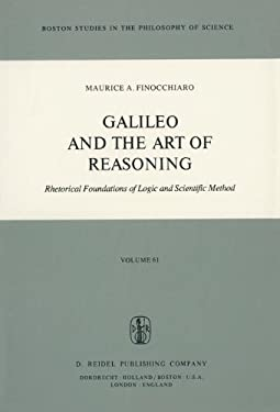 Galileo and the Art of Reasoning: Rhetorical Foundation of Logic and Scientific Method 9789027710949