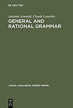 General and Rational Grammar: The Port-Royal Grammar 9789027930040