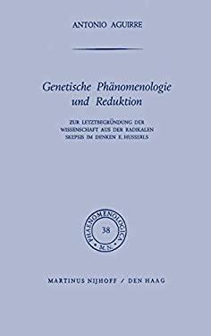 Genetische PH Nomenologie Und Reduktion: Zur Letztbegr Ndung Der Wissenschaft Aus Der Radikalen Skepsis Im Denken E. Husserls 9789024750252