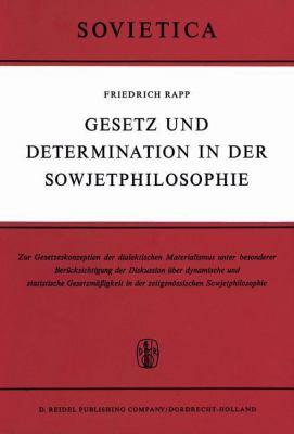 Gesetz Und Determination in Der Sowjetphilosophie: Zur Gesetzeskonzeption Des Dialektischen Materialismus Under Besonderer Bera1/4cksichtigung Der Dis 9789027700650
