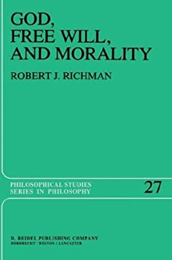 God, Free Will, and Morality: Prolegomena to a Theory of Practical Reasoning 9789027715487
