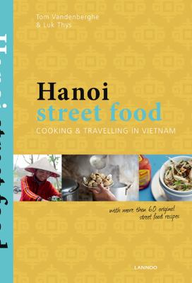 Hanoi Street Food: Cooking & Travelling in Vietnam 9789020997842
