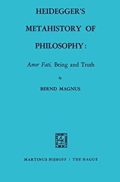 Heidegger's Metahistory of Philosophy: Amor Fati', Being and Truth 9789024750528