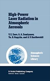 High-Power Laser Radiation in Atmospheric Aerosols - Zuev, V. E. / Zemlyanov, A. A. / Kopytin, Yu D.