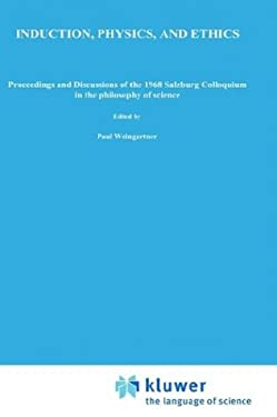 Induction, Physics and Ethics: Proceedings and Discussions of the 1968 Salzburg Colloquium in the Philosophy of Science - Weingartner, Paul / Zecha, Gerhard / Weingartner, P.