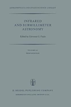 Infrared and Submillimeter Astronomy: Proceedings of a Symposium Held in Philadelphia, Penn., U.S.A., June 8 10, 1976 9789027707918
