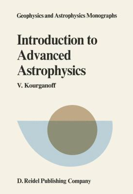 Introduction to Advanced Astrophysics 9789027710024