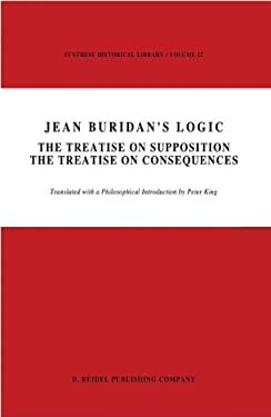 Jean Buridan S Logic: The Treatise on Supposition the Treatise on Consequences 9789027719188
