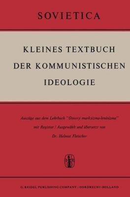 Kleines Textbuch Der Kommunistischen Ideologie: Ausza1/4ge Aus Dem Lehrbuch Osnovy Marksizma-Leninizma' Mit Register 9789027700520