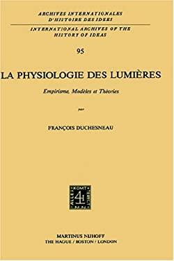 La Physiologie Des Lumi Res: Empirisme, Mod Les Et Th Ories - Duchesneau, Frangois / Duchesneau, Francois / Duchesneau, Franaois