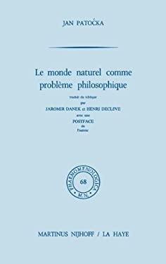 Le Monde Naturel Comme Probl Me Philosophique: Traduit Du Tch Que Par Jaromir Danek Et Henri Decl Ve. Postface de L'Auteur 9789024717958