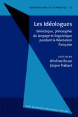Les Ideologues: Semiotique, Philosophie Du Langage St Linguistique Pendant La Revolution Francaise 9789027232823