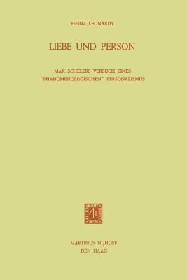 Liebe Und Person: Max Schelers Versuch Eines PH Nomenologischen Personalismus 9789024717965