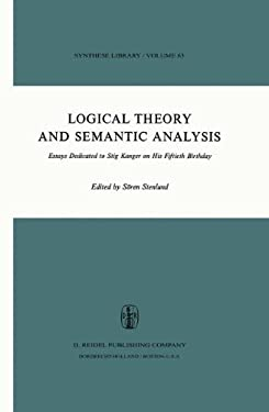 Logical Theory and Semantic Analysis: Essays Dedicated to Stig Kanger on His Fiftieth Birthday 9789027704382