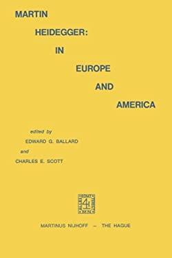 Martin Heidegger in Europe and America - Ballard, Edward G. / Ballard, E. G. / Scott, C. E.