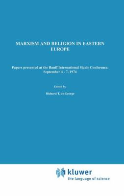 Marxism and Religion in Eastern Europe: Papers Presented at the Banff International Slavic Conference, September 4 7,1974 9789027706362