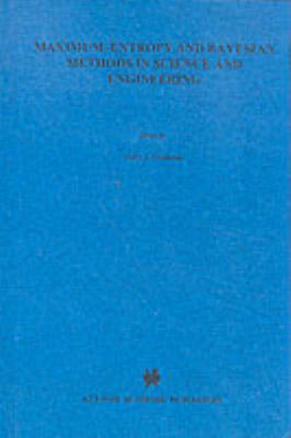 Maximum-Entropy and Bayesian Methods in Science and Engineering: Volume 1: Foundations Volume 2: Applications 9789027727930