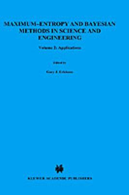 Maximum-Entropy and Bayesian Methods in Science and Engineering: Volume 1: Foundations Volume 2: Applications 9789027727947