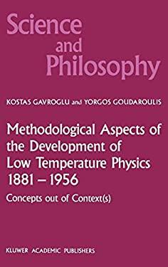 Methodological Aspects of the Development of Low Temperature Physics 1881 1956: Concepts Out of Context(s) - Gavroglou, Kostas / Goudaroulis, Yorgos / Gavroglu, K.