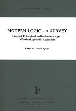 Modern Logic a Survey: Historical, Philosophical and Mathematical Aspects of Modern Logic and Its Applications 9789027711373