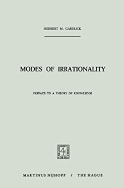 Modes of Irrationality: Preface to a Theory of Knowledge 9789024751143