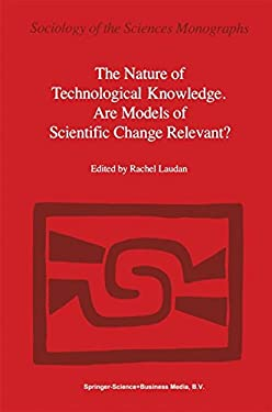 The Nature of Technological Knowledge. Are Models of Scientific Change Relevant? 9789027717160