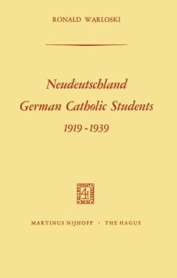 Neudeutschland: German Catholic Students, 1919-1939 9789024750641
