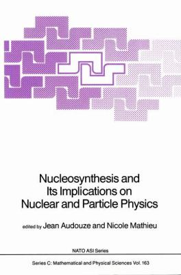 Nucleosynthesis and Its Implications on Nuclear and Particle Physics 9789027721730