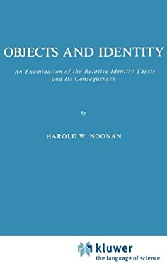 Objects and Identity: An Examination of the Relative Identity Thesis and Its Consequences 9789024722921