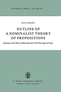 Outline of a Nominalist Theory of Propositions: An Essay in the Theory of Meaning and in the Philosophy of Logic - Gochet, Paul