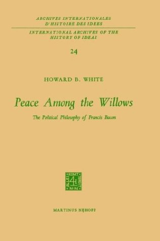 Peace Among the Willows: The Political Philosophy of Francis Bacon 9789024702008