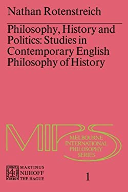 Philosophy, History and Politics: Studies in Contemporary English Philosophy of History 9789024717439