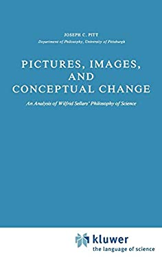 Pictures, Images, and Conceptual Change: An Analysis of Wilfrid Sellars Philosophy of Science 9789027712769