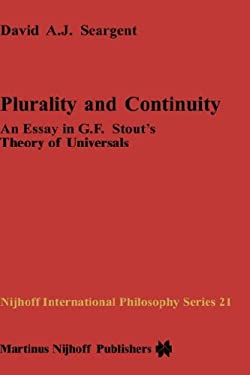 Plurality and Continuity: An Essay in G.F. Stout S Theory of Universals 9789024731855