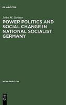 Power, Politics and Social Change in National Socialist Germany: A Process of Escalation Into Mass Destruction